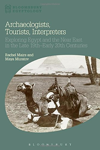 Archaeologists, Tourists, Interpreters: Exploring Egypt and the Near East in the Late 19th–Early 20th Centuries (Bloomsbury Egyptology)